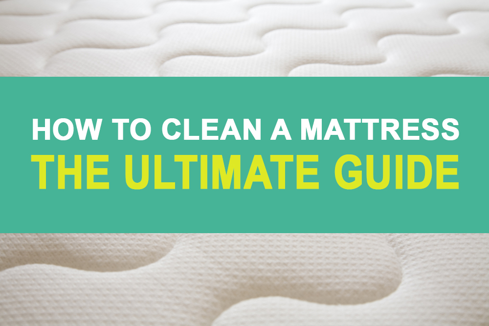 How to Clean A Mattress: The Ultimate Guide