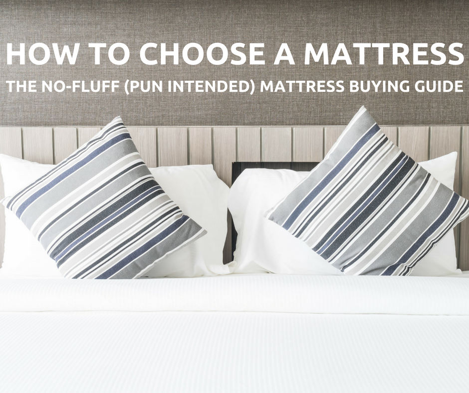 How To Choose A Mattress No Fluff Pun Intended Mattress