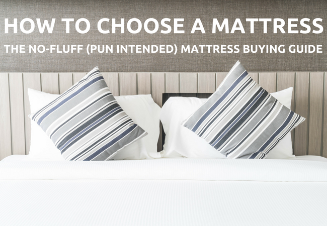 How to Choose a Mattress: The No-Fluff (Pun Intended) Mattress Buying Guide
