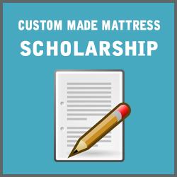 Custom Made Mattress Scholarship